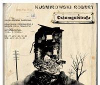 Dwie wystawy Roberta Kuśmirowskiego