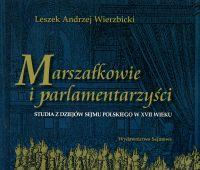Nowa publikacja: Leszek Wierzbicki, Marszałkowie i...
