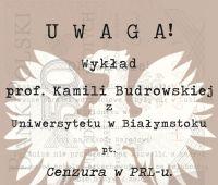"""Wykład prof. Kamili Budrowskiej """"Cenzura w PRL-u"""""""