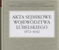 Publikacja: Akta sejmikowe województwa lubelskiego 1572-1632