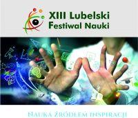 XIII Lubelski Festiwal Nauki na Wydziale Biologii i...