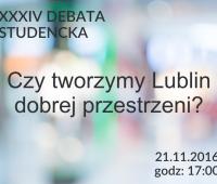 """XXXIV Studencka Debata """" Czy tworzymy Lublin dobrej..."""