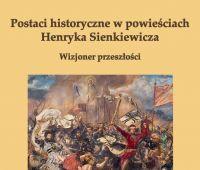 Postaci historyczne w powieściach Henryka Sienkiewicza....