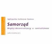 """Ogólnopolska Konferencja Naukowa pt. """"Samorząd. Między..."""