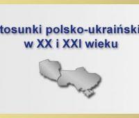 """Konferencja: """"Stosunki polsko-ukraińskie w XX i XXI..."""