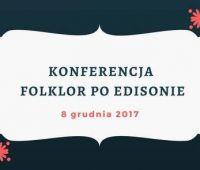 Folklor po Edisonie - zgłoszenia na konferencję do 15.10.