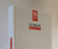"""""""Lublin. 700 lat dziejów miasta"""" - nowa publikacja na..."""
