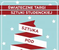 """Świąteczne Targi Sztuki Studenckiej """"Sztuka pod choinkę"""""""