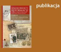 Spadkobiercy Reformacji. Ewangelicy w Lublinie i na...