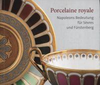 Porcelaine royale: Napoleons Bedeutung für Sèvres und...