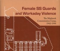 Female SS guards and workaday violence : the Majdanek...