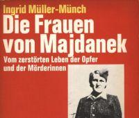 Die Frauen von Majdanek : vom zerstörten Leben der Opfer...