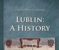 Lublin : a  history / Christopher Garbowski.