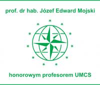 Prof. dr hab. Józef Edward Mojski honorowym profesorem UMCS