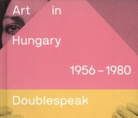 Art in Hungary : doublespeak and beyond / ed. by Edit...
