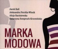 Marka modowa : jak zrozumieć konsumenta mody i stworzyć...