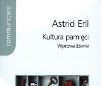 Kultura pamięci : wprowadzenie / Astrid Erll ; przekład...