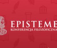 VIII Ogólnopolska Konferencja Filozoficzna EPISTEME