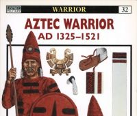 Aztec warrior AD 1325-1521 / written by John Pohl; color...