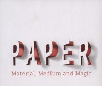 Paper: material, medium and magic / ed. by Neil Holt,...