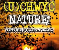 Uchwyć naturę - konkurs fotograficzny