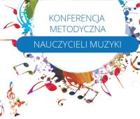 Konferencja Metodyczna Nauczycieli Muzyki Gramy z nut,...