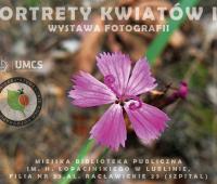 """Wystawa """"Portrety Kwiatów III"""""""