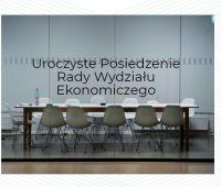 Uroczyste posiedzenie Rady Wydziału Ekonomicznego w dn....