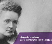 """Otwarcie wystawy """"Maria Skłodowska-Curie i jej..."""