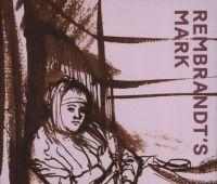 Rembrandt's Mark / edited by Staatliche...