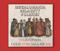 """""""Megalomania szlachty polskiej"""" - wykład"""