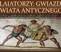 Gladiatorzy: gwiazdy świata antycznego - wykład