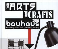 Von Arts and Crafts zum Bauhaus : Kunst und Design - eine...