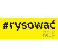 RYSOWAĆ - Międzynarodowa Wystawa Rysunku Studenckiego (do...