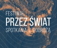 """Za miesiąc rusza festiwal """"Przez świat. Spotkania z..."""