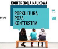"""Konferencja """"Popkultura poza kontekstem"""""""