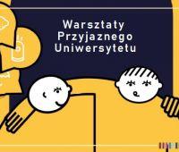 Warsztaty Przyjaznego Uniwersytetu dla studentów i...