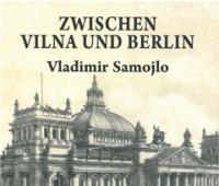Włodzimierz Samojło. Między Wilnem a Berlinem