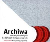 Archiwa we współczesnych badaniach filmoznawczych / red....