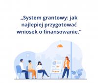 """""""System grantowy: jak najlepiej przygotować wniosek o..."""
