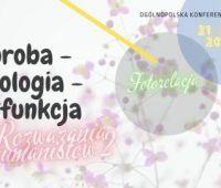 "Ogólnopolska Konferencja Naukowa ""Choroba – Patologia –..."