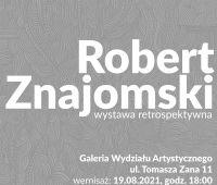 Wystawa retrospektywna ś.p. Roberta Znajomskiego w...