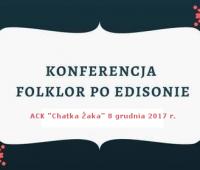 """Konferencja """"Folklor po Edisonie""""  (ACK, 8.12.2017)"""