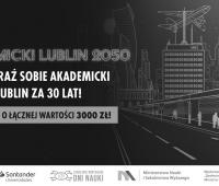 """Konkurs """"Akademicki Lublin 2050"""" - wyobraź sobie Lublin..."""