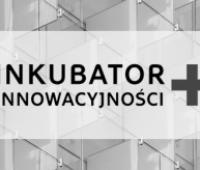 Nabór wniosków do projektu Inkubator Innowacyjności+