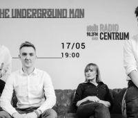 Rockowa Scena Radia Centrum: The Underground Man