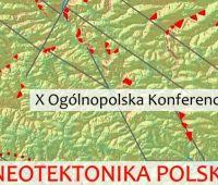 X ogólnopolska konferencja - 'Neotektonika Polski w...