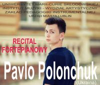 Recital fortepianowy Pavlo Polonchuka (Ukraina)