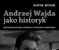Publikacja: Andrzej Wajda jako historyk. Metodologiczne...