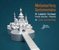 """VI edycja Festiwalu """"Metamorfozy Sentymentalne"""""""